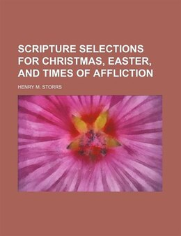 Book Scripture Selections for Christmas, Easter, and Times of Affliction by Henry M. Storrs