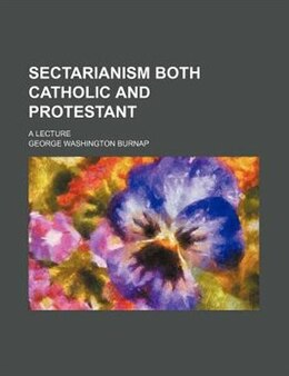 Book Sectarianism Both Catholic And Protestant; A Lecture by George Washington Burnap