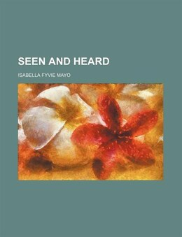 Book Seen and Heard by Isabella Fyvie Mayo
