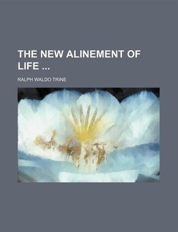 Book The New Alinement Of Life by Ralph Waldo Trine