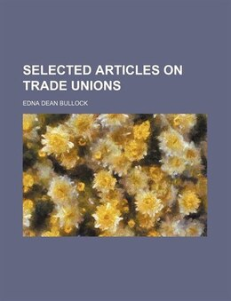 Book Selected Articles on Trade Unions by Edna Dean Bullock