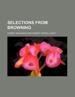 Book Selections from Browning by Robert Browning