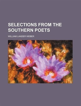 Book Selections from the Southern Poets by William Lander Weber