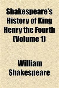 Book Shakespeare's history of King Henry the Fourth (v. 1) by William Shakespeare