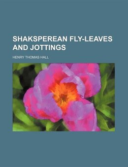 Book Shaksperean Fly-leaves and Jottings by Henry Thomas Hall