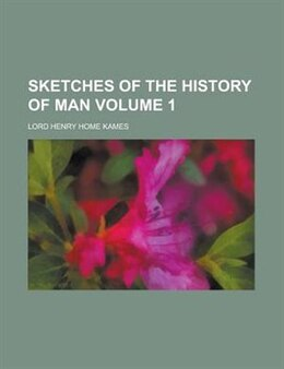 Book Sketches Of The History Of Man Volume 1 by Lord Henry Home Kames