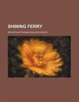 Book Shining Ferry by Arthur Thomas Quiller-Couch