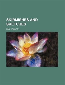Book Skirmishes and Sketches by Gail Hamilton