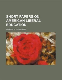 Book Short Papers on American Liberal Education by Andrew Fleming West