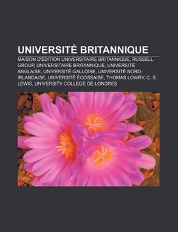 Book Université Britannique: Maison D'édition Universitaire Britannique, Russell Group, Universitaire… by Source: Wikipedia