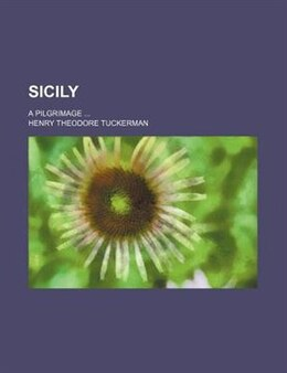 Book Sicily; A Pilgrimage by Henry Theodore Tuckerman