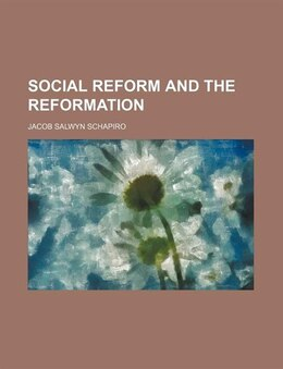 Book Social Reform And The Reformation by Jacob Salwyn Schapiro