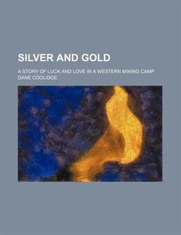Book Silver and Gold by Dane Coolidge