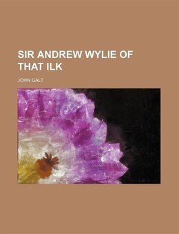 Book Sir Andrew Wylie Of That Ilk by John Galt