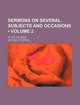 Book Sermons On Several Subjects And Occasions (volume 2); In Two Volumes by George Fothergill