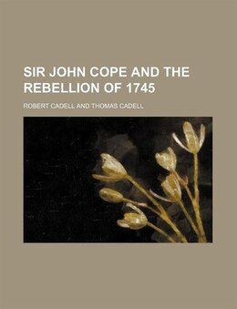 Book Sir John Cope and the Rebellion of 1745 by Robert Cadell