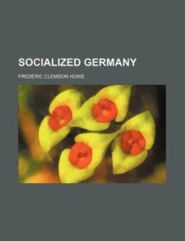 Book Socialized Germany by Frederic Clemson Howe