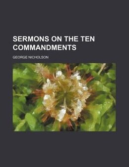 Book Sermons on the Ten commandments by George Nicholson