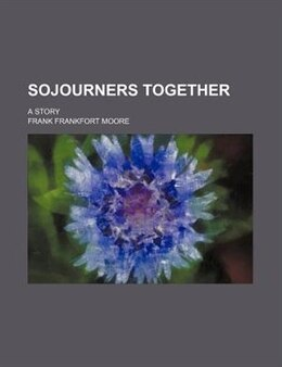 Book Sojourners Together; A Story by Frank Frankfort Moore