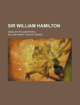 Book Sir William Hamilton; (english Philosophers.) by William Henry Stanley Monck