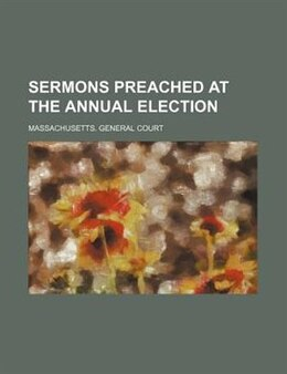 Book Sermons preached at the annual election by Massachusetts. General Court