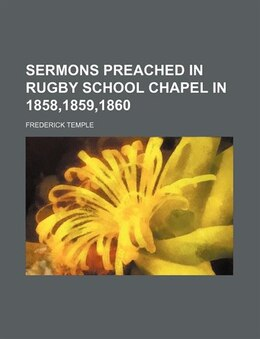 Book Sermons preached in Rugby school chapel in 1858,1859,1860 by Frederick Temple
