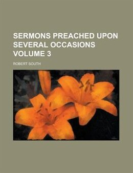 Book Sermons Preached Upon Several Occasions Volume 3 by Robert South