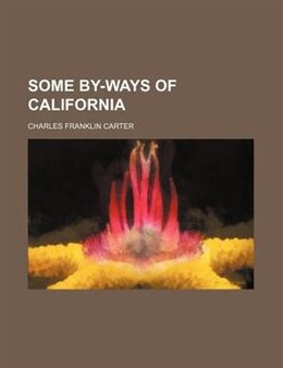 Book Some By-ways of California by Charles Franklin Carter
