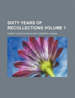 Book Sixty Years Of Recollections Volume 1 by Ernest Legouvé