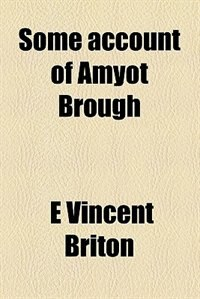 Book Some account of Amyot Brough by E Vincent Briton
