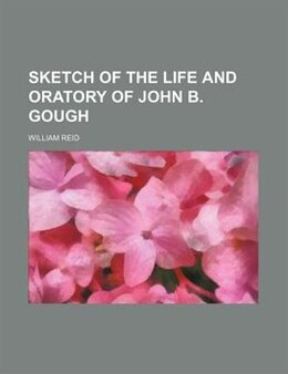 Book Sketch of the life and oratory of John B. Gough by William Reid