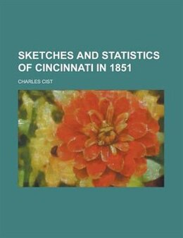 Book Sketches and statistics of Cincinnati in 1851 by Charles Cist