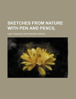 Book Sketches from Nature with Pen and Pencil by Lady Frances Parthenope Verney