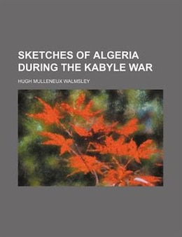 Book Sketches of Algeria During the Kabyle War by Hugh Mulleneux Walmsley