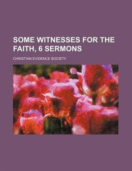 Book Some witnesses for the faith, 6 sermons by Christian Evidence Society