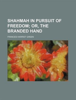Book Shahmah In Pursuit Of Freedom; Or, The Branded Hand by Frances Harriet Green