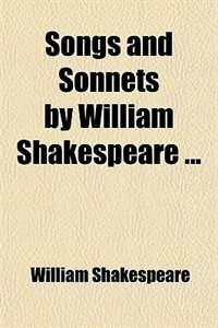 Book Songs and Sonnets by William Shakespeare ... by William Shakespeare