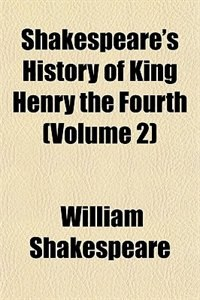 Book Shakespeare's History Of King Henry The Fourth (volume 2) by William Shakespeare