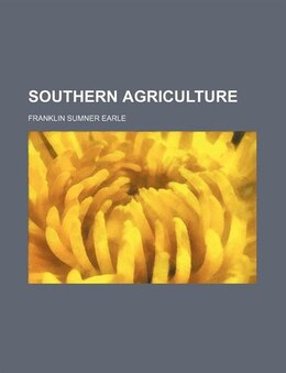 Book Southern agriculture by Franklin Sumner Earle