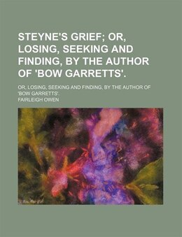 Book Steyne's Grief; Or, Losing, Seeking And Finding, By The Author Of 'bow Garretts' Or, Losing… by Fairleigh Owen