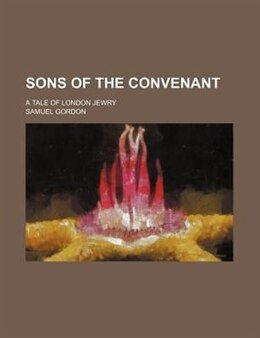 Book Sons Of The Convenant; A Tale Of London Jewry by Samuel Gordon