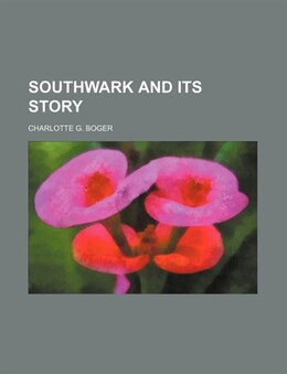 Book Southwark and its story by Charlotte G. Boger