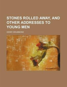 Book Stones Rolled Away, and Other Addresses to Young Men by Henry Drummond