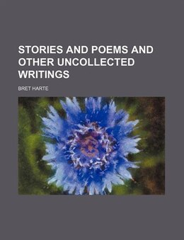 Book Stories And Poems And Other Uncollected Writings (volume 20) by Bret Harte