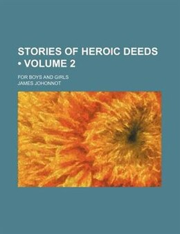 Book Stories Of Heroic Deeds (volume 2); For Boys And Girls by James Johonnot