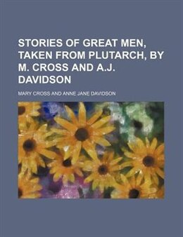 Book Stories of great men, taken from Plutarch, by M. Cross and A.J. Davidson by Mary Cross