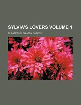 Book Sylvia's lovers Volume 1 by Elizabeth Cleghorn Gaskell