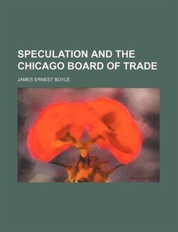 Book Speculation and the Chicago Board of Trade by James Ernest Boyle