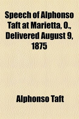 Book Speech of Alphonso Taft at Marietta, O., delivered August 9, 1875 by Alphonso Taft