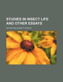 Book Studies in Insect Life and Other Essays by Sir Arthur Everett Shipley